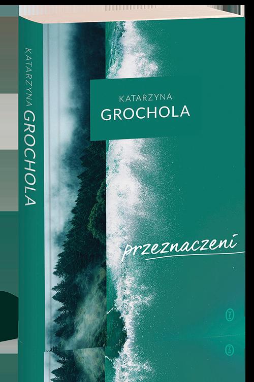 Katarzyna-Grochola-Przeznaczeni-okladka-1